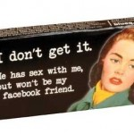 Won't be my Facebook friend GUM