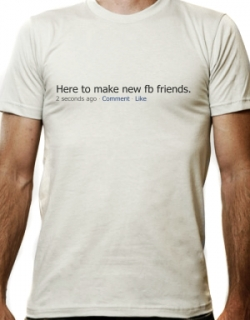 Here to make new Facebook friends t-shirt
