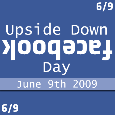 Upside Down Facebook Day - June 9th 2009