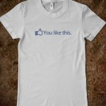You Facebook Like This T-Shirt